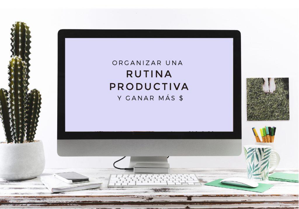 Cómo organizar una rutina productiva que se adapte a tu vida - Taller online - LEER MÁS
