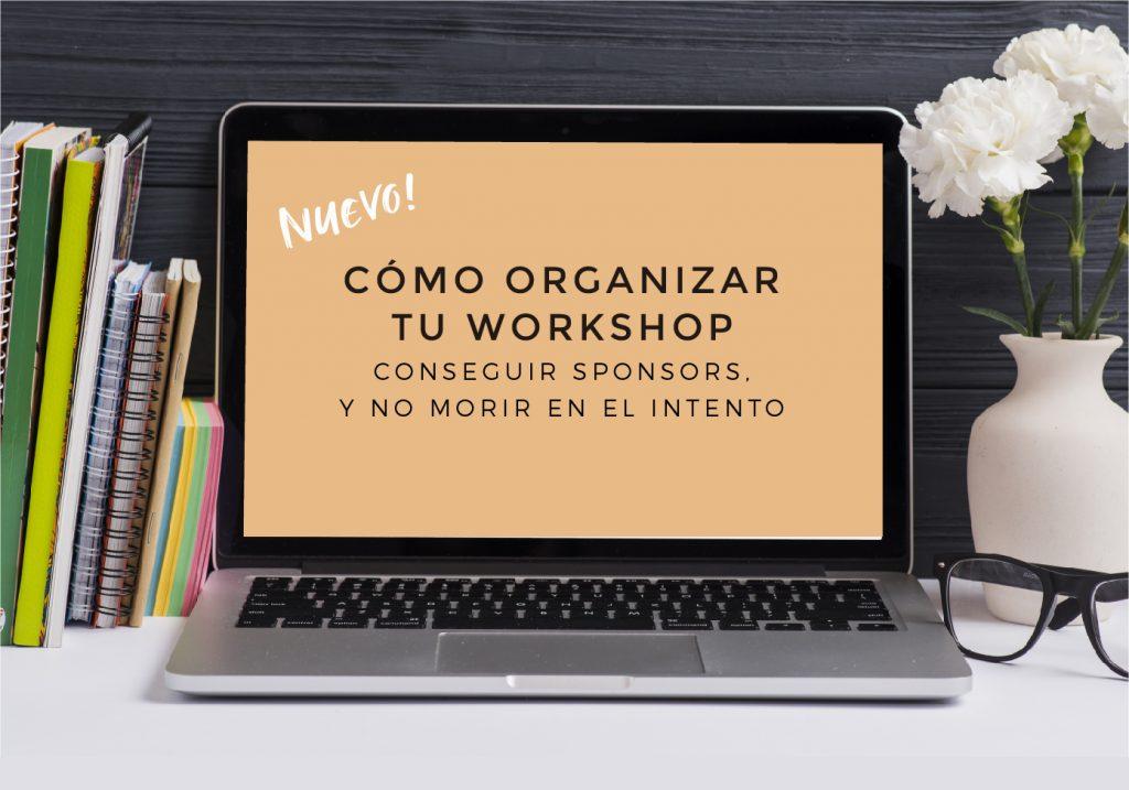 Cómo organizar tu workshop con sponsors y no morir en el intento - Taller online - LEER MÁS