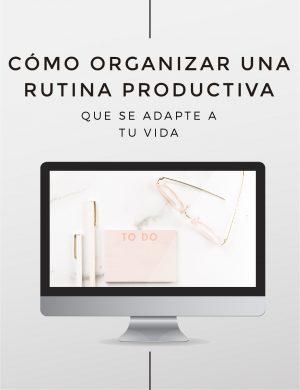 Cómo organizar una rutina productiva que se adapte a tu vida